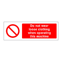 Do not wear loose clothing when operating this machine
