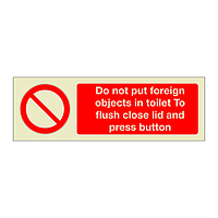 Do not put foreign objects in toilet to flush close lid and press button  (Marine Sign)